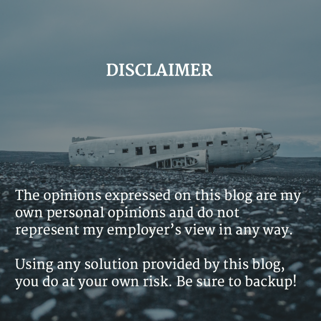 The opinions expressed on this blog are my own personal opinions and do not represent my employer's view in any way. Using any solution provided by this blog, you do at your own risk. Be sure to backup!